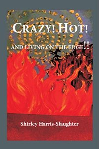 Crazy Hot and Living On The Edge by Shirley Slaughter