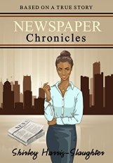 Newspaper Chronicles by Shirley Harris-Slaughter